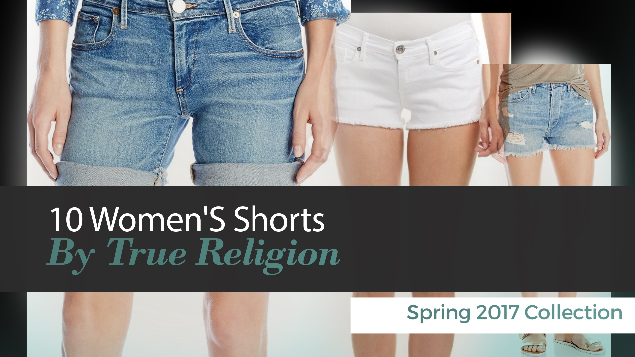 6eed7e5a3 10 Women S Shorts By True Religion Spring 2017 Collection - YouTube