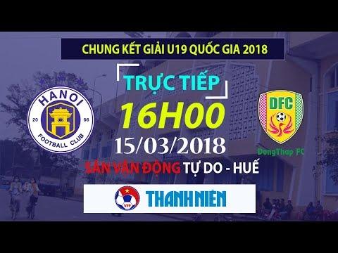 TRỰC TIẾP | Chung kết + Trao giải - U19 Hà Nội vs U19 Đồng Tháp | VCK U19 Quốc Gia 2018