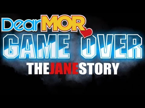 "Dear MOR: ""Game Over"" The Jane Story 07-26-16"