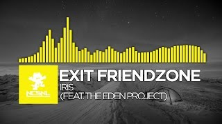 [House] Exit Friendzone ft. The Eden Project - Iris [NCS Release]