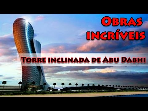 Natgeo - Obras incríveis - A torre inclinada de Abu Dhabi (Capital Gate)