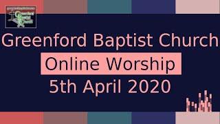 Greenford Baptist Church Sunday Worship (live-streamed) - 5th April 2020