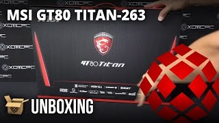 MSI GT80 Titan-263 - Unboxing by XOTIC PC