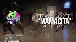 "Travis Scott I ""Mamacita"" I Alex Fetbroth Choreography"