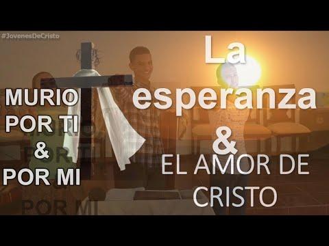 La Esperanza & EL AMOR DE CRISTO *Murió por ti y por mí* | Jóvenes de Cristo