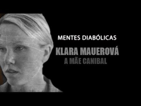 KLARA MAUEROVA a mãe canibal | MENTES DIABÓLICAS #4