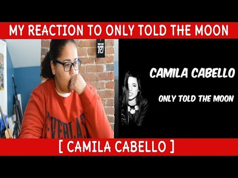 My Reaction To Only Told The Moon By Camila Cabello