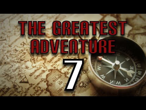 The Greatest Adventure (Part 7) - Fond Memories