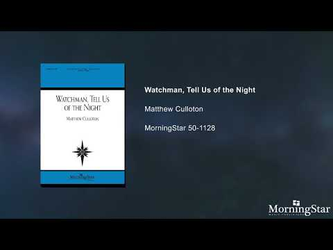 Watchman, Tell Us of the Night - Matthew Culloton
