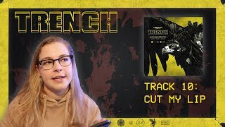 10 CUT MY LIP - TRENCH REACTION SERIES (twenty one pilots)