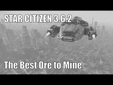 Star Citizen 3.6.2 - The Best Ore To Mine