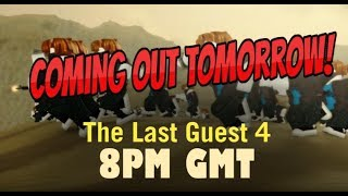 Roblox - THE LAST GUEST 4 IS COMING OUT TOMORROW!!
