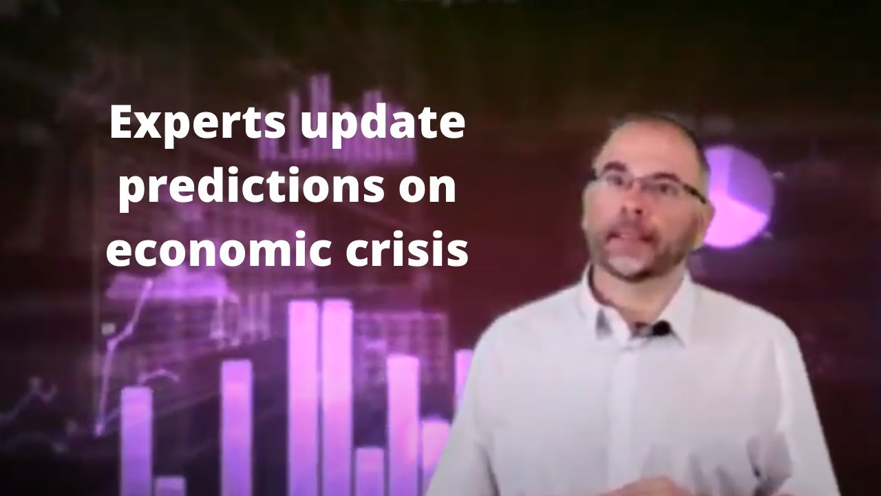 Experts update predictions on economic crisis