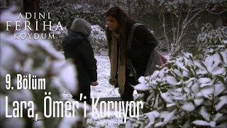 Lara, Ömer'i koruyor - Adını Feriha Koydum 9. Bölüm