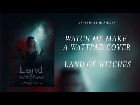 #14 Watch me make a Wattpad cover || Land of Witches