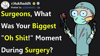 "Surgeons Share Biggest ""Oh NO!"" Moments During Surgery (r/AskReddit)"