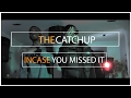 The Catch Up - Incase You Missed It!