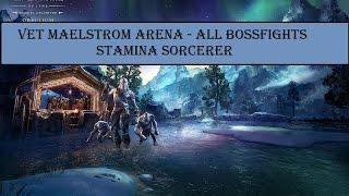 ESO - Vet Maelstrom Arena All Bossfights - Stamina Sorc