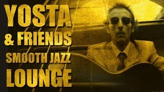 Yosta - Smooth Jazz Lounge (with Joël Hanriot, John Brim, Walter Vinson & Jack Gowdlock)
