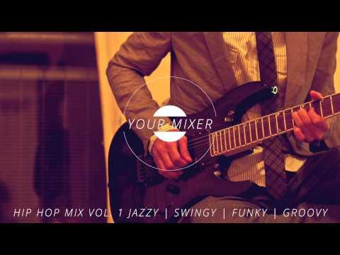 Hip Hop Mix Vol. 1 Jazzy | Swingy | Funky | Groovy