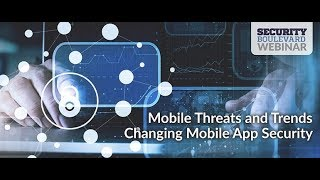 Mobile Threats and Trends Changing Mobile App Security