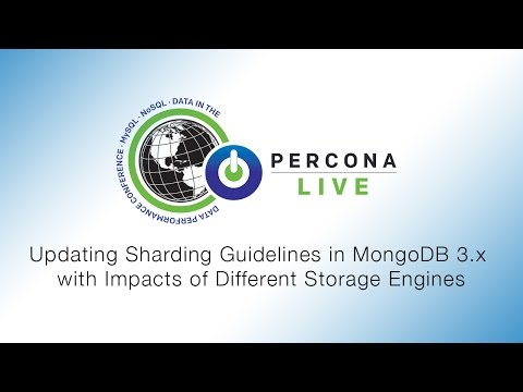Percona Live - Updating Sharding Guidelines in MongoDB 3.x with Impacts of Different Storage Engines