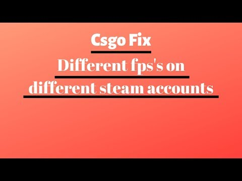 Csgo Fix!! Different Fps's On Steam Accounts With The Same Settings