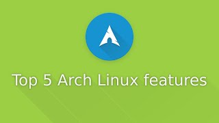 Top 5 Arch Linux features