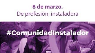 De profesión, Instaladora #ComunidadInstalador - Día de la Mujer