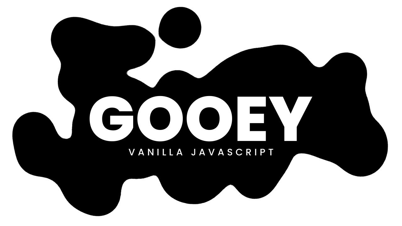 Gooey Animation Effects   Vanilla Javascript