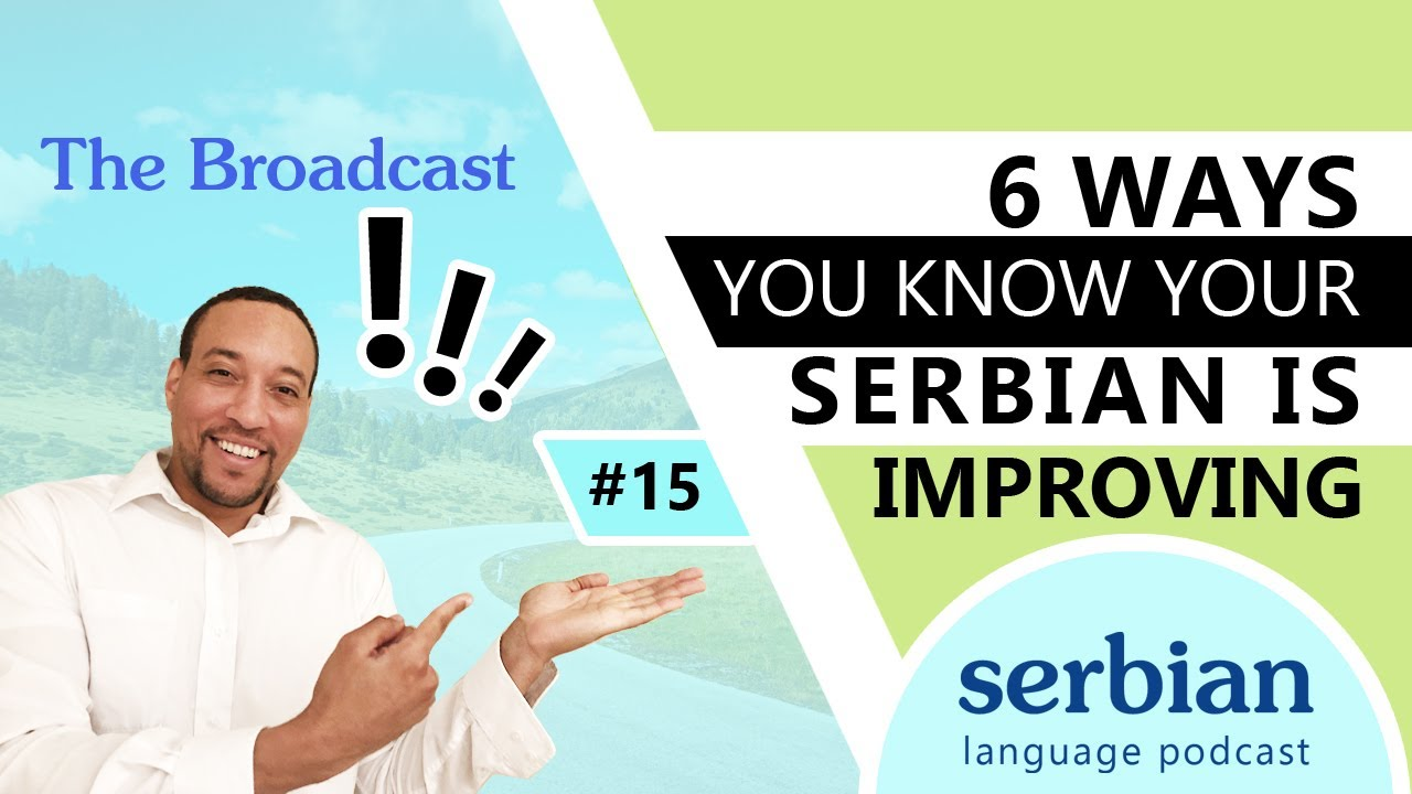 Learn Serbian - 6 ways you know your Serbian is improving - The Broadcast EP. 15