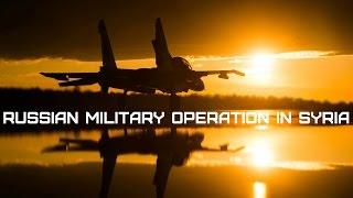 Военная операция России в Сирии • Russian military operation in Syria • Россия против ИГИЛ