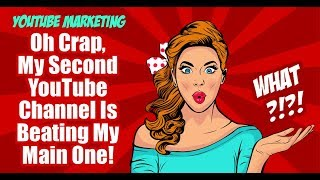 Oh Crap, My Second YouTube Channel Is Beating My Main Channel - Video Marketing