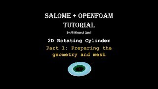 SALOME & OpenFOAM Tutorial: 2D Rotating Cylinder Part 1