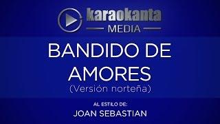 Karaokanta - Joan Sebastian - Bandido de amores - ( Ver. Norteña )