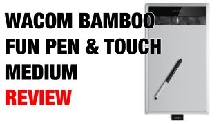 wacom Bamboo Fun Pen & Touch Medium Graphics Tablet Review