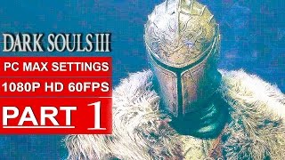 Dark Souls 3 Gameplay Walkthrough Part 1 [1080p HD PC 60FPS] FIRST TWO BOSS FIGHTS - No Commentary