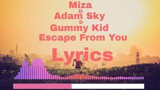 Miza &amp Adam Sky &amp Gummy Kid - Escape From You Lyrics
