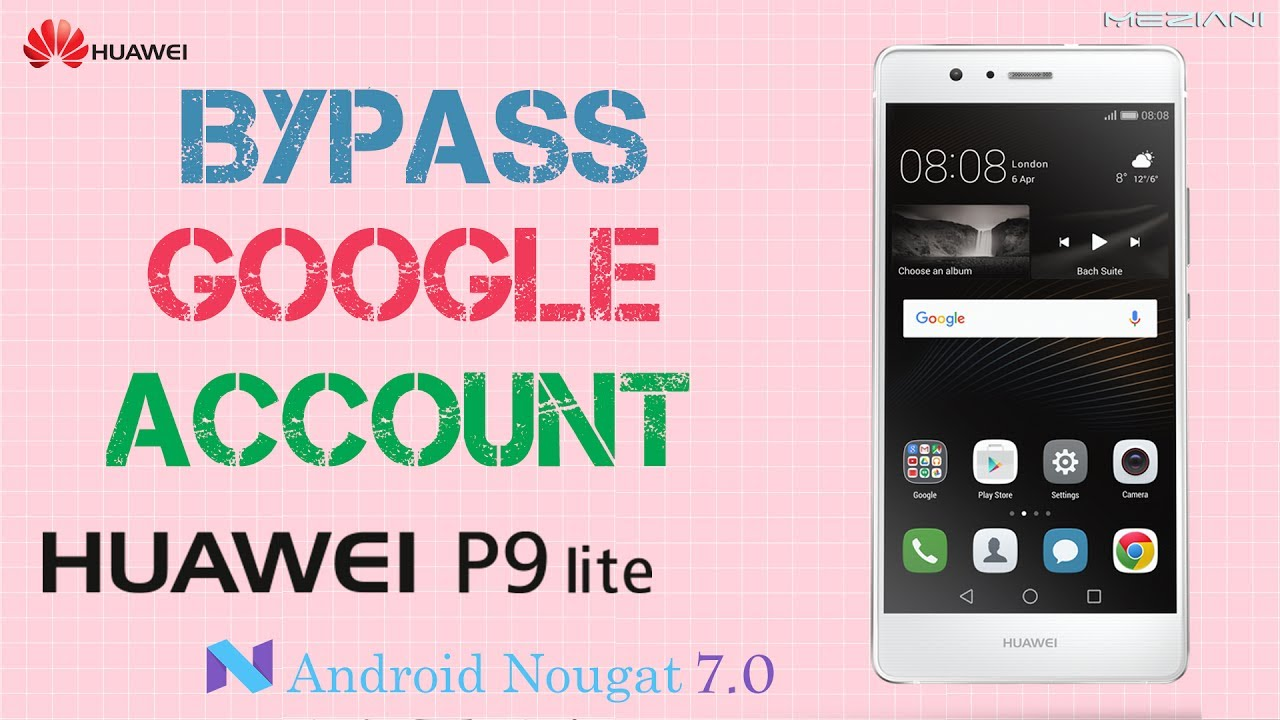 Bypass Google Account HUAWEI P9 Lite Android Nougat 7