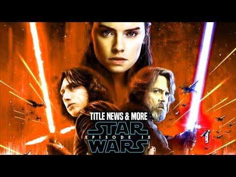 Star Wars Episode 9 Title Reveal Release News & More! (Star Wars News)