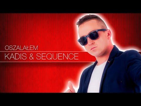 Kadis & Sequence - Oszalałem