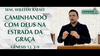 Caminhando com Deus na estrada da Graça | Sem. William Rafael | IPBV
