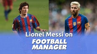 Lionel Messi on Football Manager (FM 2005 - FM 2017)