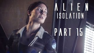 Alien: Isolation - Playthrough Part 15 - The Descent