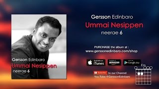 Download UMMAI NESIPPEN, NEERAE 6 by GERSSON EDINBARO (Lyrics and Chords) (6) MP3 song and Music Video