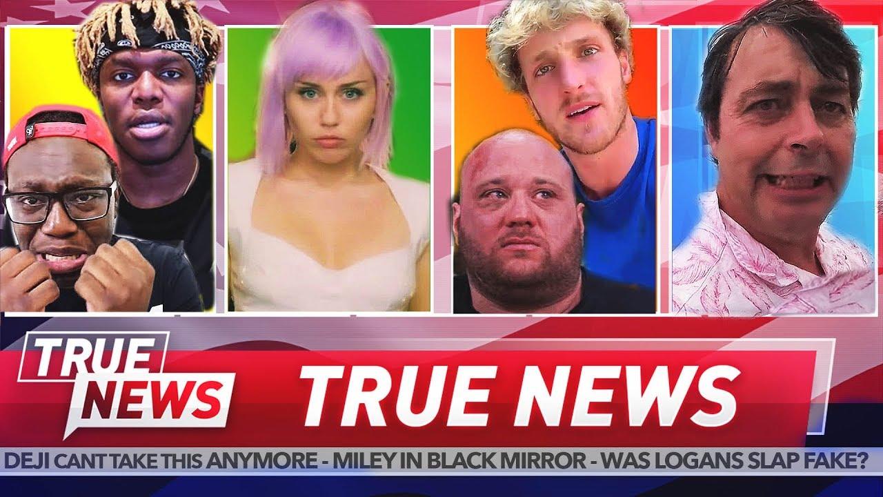 TRUE NEWS! KSI vs Deji - Logan Paul vs Slap Guy - Miley Cyrus on Black Mirror