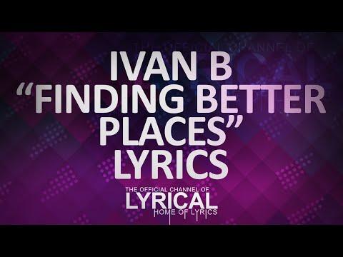 Ivan B - Finding Better Places (Prod. Tido Vegas) Lyrics