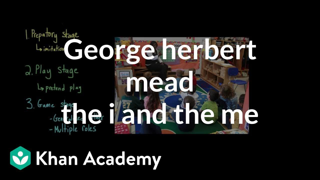 George Herbert Mead- The I and the Me (video) | Khan Academy