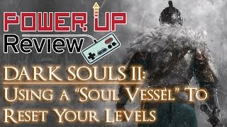 Dark Souls II: Soul Vessel (How to Reset all your levels in Dark Souls 2)