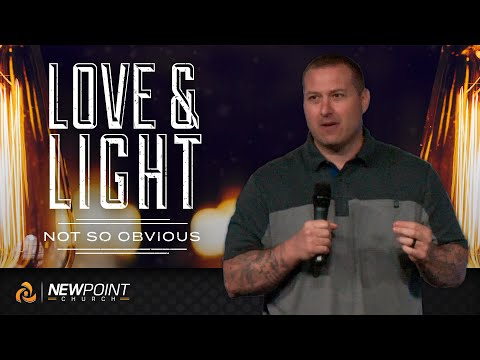 Not So Obvious | Love & Light [ New Point Church ]